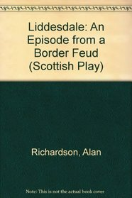 Liddesdale: An Episode from a Border Feud (Scottish Play)