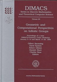 Geometric and Computational Perspectives on Infinite Groups: Proceedings of a Joint Dimacs/Geometry Center Workshop, January 3-14 and March 17-20, 1994 ... and Theoretical Computer Science)