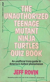 The Unauthorized Teenage Mutant Ninja Turtles Quiz Book