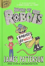 Robots Go Wild! (House of Robots, Bk 2)