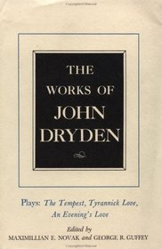 Works of John Dryden: Plays : The Tempest, Tyrannick Love, an Evenings Love (Works of John Dryden)