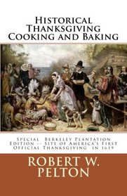 Historical Thanksgiving Cooking and Baking: A Unique Collection of Thanksgiving Recipes from the Time of the Revolutionary and Civil Wars