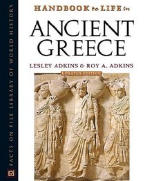 Handbook To Life In Ancient Greece (Handbook to Life)