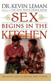 Sex Begins in the Kitchen: Because Love Is an All-Day Affair