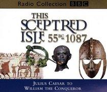 This Sceptred Isle: 55BC-1087: Julius Caesar to William the Conqueror (BBC Radio Collection)