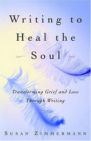 Writing to Heal the Soul : Transforming Grief and Loss Through Writing