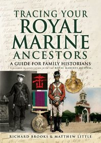 TRACING YOUR ROYAL MARINE ANCESTORS: Published in association with the Royal Marines Museum
