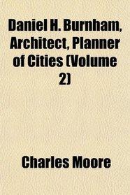 Daniel H. Burnham, Architect, Planner of Cities (Volume 2)