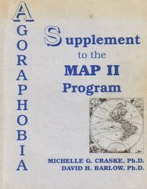 Agoraphobia Supplement to the Mastery of Your Anxiety and Panic II (Map II Program)
