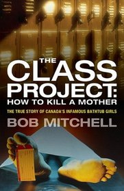 The Class Project: How To Kill a Mother: The True Story of Canada's Infamous Bathtub Girls