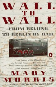 Wall to Wall : From Beijing to Berlin by Rail (Travel Library, Penguin)