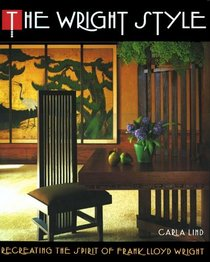 Wright Style : Re-Creating the Spirit of Frank Lloyd Wright