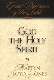 God the Holy Spirit: Great Doctrines of the Bible (Great Doctrines of the Bible Series, Vol 2)