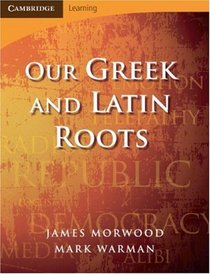Our Greek and Latin Roots (Cambridge Learning)