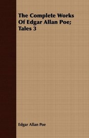 The Complete Works Of Edgar Allan Poe; Tales 3