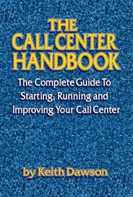 The Call Center Handbook: The Complete Guide to Starting, Running and Improving Your Call Center (Call Center Handbook)