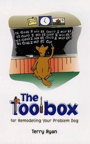 The Toolbox for Remodeling Your Problem Dog