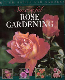 Better Homes and Gardens Successful Rose Gardening