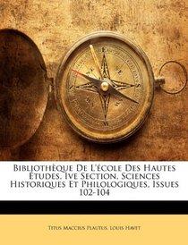 Biblioth�que De L'�cole Des Hautes �tudes, Ive Section, Sciences Historiques Et Philologiques, Issues 102-104 (French Edition)