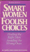 Smart Women Foolish Choices: Finding the Right Men, Avoiding the Wrong Ones