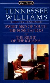 Three by Tennessee Williams: Sweet Bird of Youth / The Rose Tattoo / The Night of the Iguana