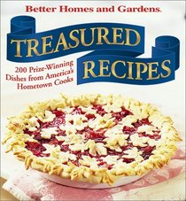 Treasured Recipes: 200 Prizewinning Dishes from America's Hometown Cooks (Better Homes and Gardens(R))