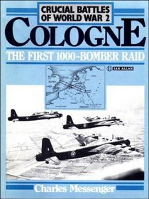 Crucial Battles of World War 2: Cologne - The First 1000 Bomber Raid v. 1