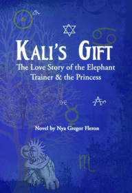 Kali's Gift: The Love Story of the Elephant Trainer & the Princess