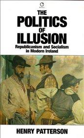 Politics of Illusion: Republicanism and Socialism in Modern Ireland