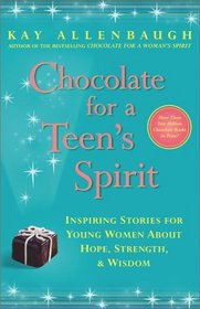 Chocolate for a Teen's Spirit : Inspiring Stories for Young Women About Hope, Strength, and Wisdom (Chocolate)