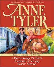 Three Complete Novels: A Patchwork Planet / Ladder of Years / Saint Maybe