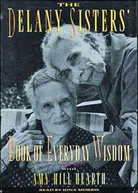 The Delany Sisters' Book of Everyday Wisdom/Cassettes