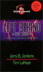 Underground: The Young Trib Force Fights Back (Left Behind: The Kids, #6)