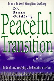 Peaceful Transition: The Art of Conscious Dying  the Liberation of the Soul