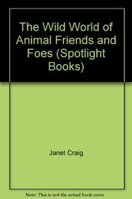 The Wild World of Animal Friends and Foes (Spotlight Books)
