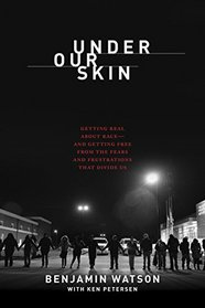 Under Our Skin: Getting Real about Raceand Getting Free from the Fears and Frustrations that Divide Us