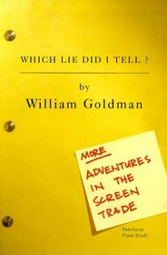 Which Lie Did I Tell? : More Adventures in the Screen Trade
