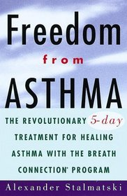 Freedom from Asthma : The Revolutionary 5-Day Treatment for Healing  Asthma with the Breath Connection (R) Program
