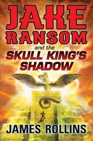 Jake Ransom and the Skull King's Shadow (Jake Ransom, Bk 1)