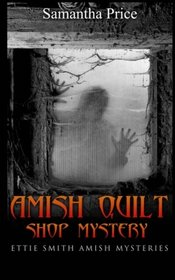 Amish Quilt Shop Mystery (Ettie Smith Amish Mysteries) (Volume 5)
