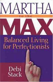 Martha to the Max: Balanced Living for Perfectionists