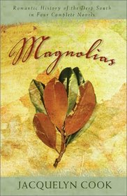 Magnolias: Romantic History from the Deep South in Four Complete Novels