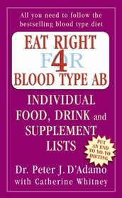 Eat Right for Blood Type AB: Individual Food, Drink and Supplement Lists (Eat Right for Your Type)