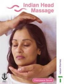 Indian Head Massage: with Fol-out back cover - the massage routine in full colour photographs