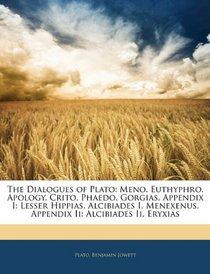 The Dialogues of Plato: Meno. Euthyphro. Apology. Crito. Phaedo. Gorgias. Appendix I: Lesser Hippias. Alcibiades I. Menexenus. Appendix Ii: Alcibiades Ii. Eryxias