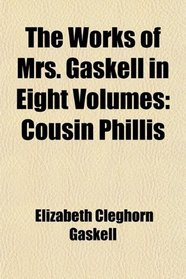 The Works of Mrs. Gaskell in Eight Volumes: Cousin Phillis