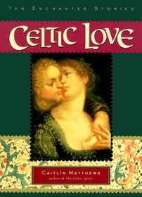 Celtic Love : Ten Enchanted Stories