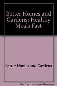 Better Homes and Gardens: Healthy Meals Fast