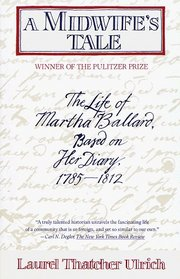A Midwife's Tale The Life of Martha Ballard Based on Her Diary 1785-1812