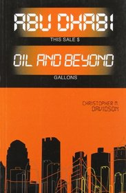 Abu Dhabi: Oil and Beyond (Power and Politics in the Gulf)